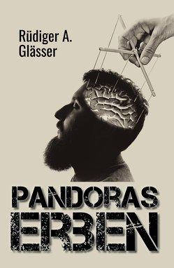 Pandoras Erben von Glässer,  Rüdiger A.