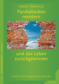 Panikattacken meistern und das Leben zurückgewinnen von Beckfield,  Denise F., Petersen,  Karsten