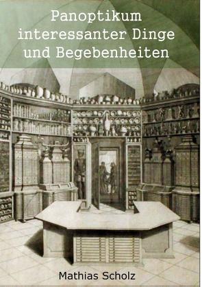 Panoptikum interessanter Dinge und Begebenheiten von Scholz,  Mathias