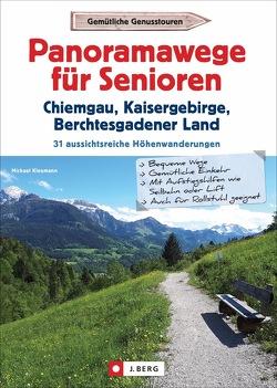 Panoramawege für Senioren Chiemgau, Kaisergebirge und Berchtesgadener Land von Kleemann,  Michael