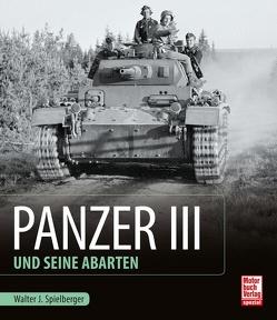 Panzer III und seine Abarten von Feist,  Uwe, Spielberger,  Walter J.