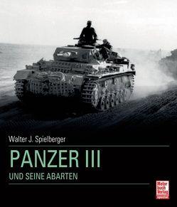 Panzer III und seine Abarten von Spielberger,  Walter J.