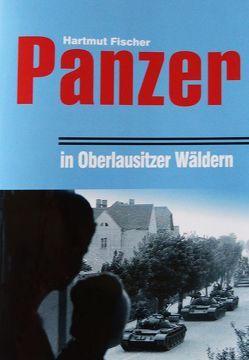 Panzer in den Wäldern der Oberlausitz von Fischer,  Hartmut
