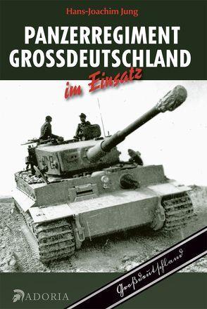 Panzerregiment Großdeutschland im Einsatz von Jung,  Hans-Joachim