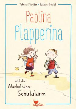 Paolina Plapperina und der Wackelzahn-Schulalarm von Göhlich,  Susanne, Schröder,  Patricia