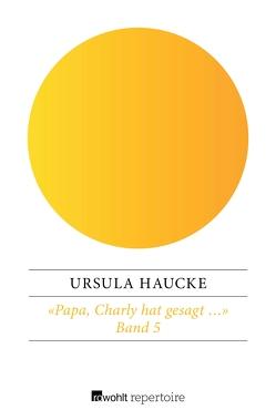 «Papa, Charly hat gesagt …» von Haucke,  Ursula