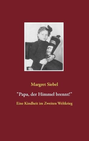 """""""Papa, der Himmel brennt!"""" von Siebel,  Margret"""
