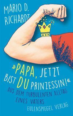 »Papa, jetzt bist du Prinzessin!« von Richardt,  Mario D.