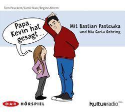 »Papa, Kevin hat gesagt…« von Ahrem,  Regine, Nasr,  Samir, Oehring,  Mia Carla, Pastewka,  Bastian, Peuckert,  Tom