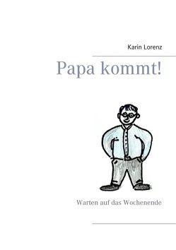 Papa kommt! von Lorenz,  Karin