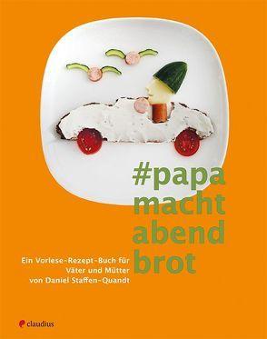Papa macht Abendbrot von Staffen-Quandt,  Daniel