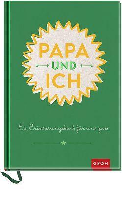 Papa und ich: Ein Erinnerungsbuch für uns Zwei – veredelte Sonderausgabe von Groh Kreativteam