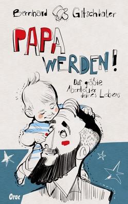 Papa werden! von Gitschtaler,  Bernhard