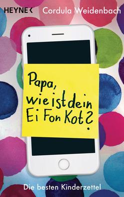 Papa, wie ist dein Ei Fon Kot? von Weidenbach,  Cordula