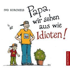 Papa, wir sehen aus wie Idioten! von Kircheis,  Ivo