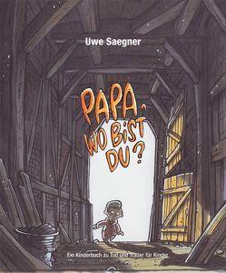 Papa, wo bist Du? von Saegner,  Uwe
