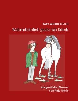 Papa Wundertsich – Wahrscheinlich gucke ich falsch von Nehls,  Anja