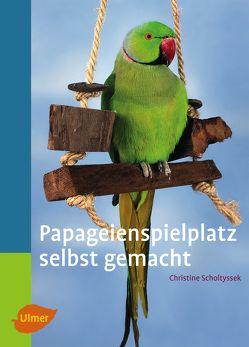 Papageienspielplatz selbst gemacht von Scholtyssek,  Christine