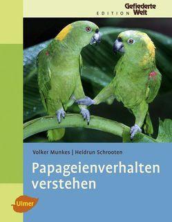 Papageienverhalten verstehen von Munkes,  Volker, Schrooten,  Heidrun