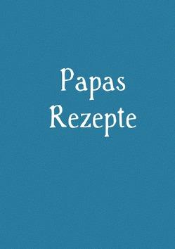 Papas Rezepte – Das Kochbuch zum Selberschreiben von Louni,  Franca