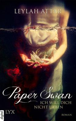 Paper Swan – Ich will dich nicht lieben von Attar,  Leylah, Woitynek,  Patricia