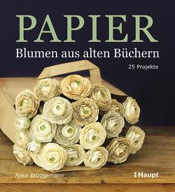 Papier-Blumen aus alten Büchern von Brüggemann,  Anka
