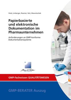Papierbasierte und elektronische Dokumentation im Pharmaunternehmen von Hiob,  Dr. Michael, Limberger,  Dr. Markus, Roemer,  Markus, Veit,  Prof. Dr. Markus, Wawretschek,  Cornelia