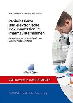 Papierbasierte und elektronische Dokumentation im Pharmaunternehmen von Dr. Hiob,  Michael, Dr. Limberger,  Markus, Prof. Dr. Veit,  Markus, Roemer,  Markus, Wawretschek,  Cornelia