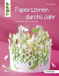 Papierszenen durchs Jahr (kreativ.kompakt.) von Täubner,  Armin