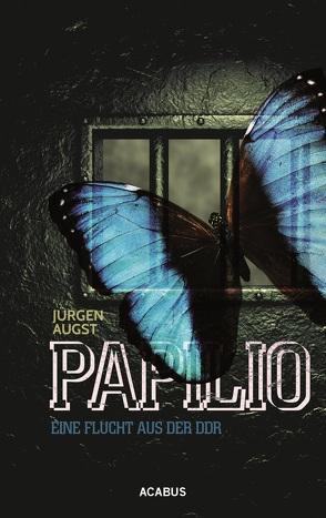 Papilio. Meine Flucht aus der DDR von Augst,  Jürgen