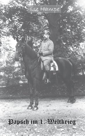 Papsch im Ersten Weltkrieg von Hampe,  Ilse