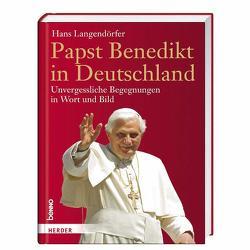 Papst Benedikt in Deutschland von Langendörfer,  Hans