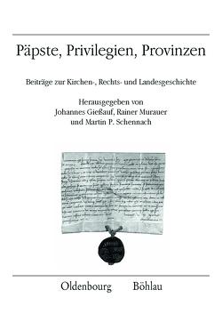 Päpste, Privilegien, Provinzen von Giessauf,  Johannes, Murauer,  Rainer, Schennach,  Martin P.