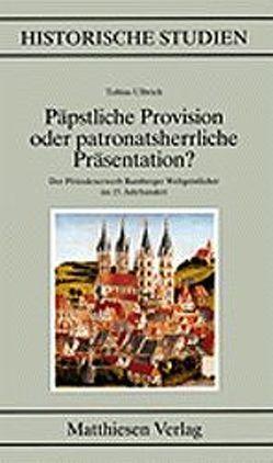Päpstliche Provision oder patronatsherrliche Präsentation? von Ulbrich,  Tobias