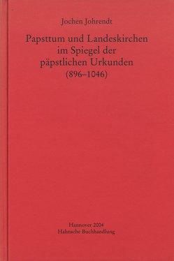 Papsttum und Landeskirchen im Spiegel der päpstlichen Urkunden (896-1046) von Johrendt,  Jochen