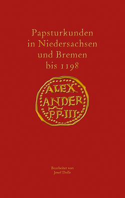 Papsturkunden in Niedersachsen und Bremen bis 1198 von Dolle,  Josef