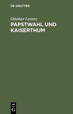 Papstwahl und Kaiserthum von Lorenz,  Ottokar