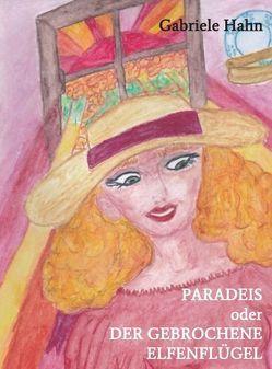 Paradeis oder der gebrochene Elfenflügel von Hahn,  Gabriele