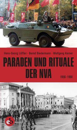 Paraden und Rituale der NVA von Biedermann,  Bernd, Kerner,  Wolfgang, Löffler,  Hans-Georg