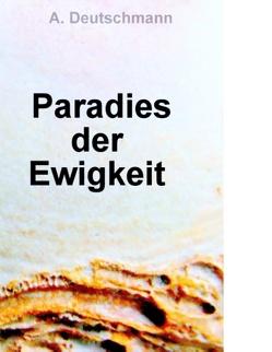 Paradies der Ewigkeit von Deutschmann,  A.