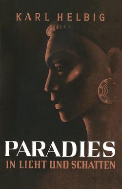 Paradies in Licht und Schatten von Helbig,  Karl