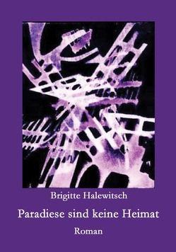 Paradiese sind keine Heimat von Halewitsch,  Dr. Brigitte