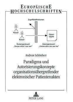 Paradigma und Autorisierungskonzepte organisationsübergreifender elektronischer Patientenakten von Schönherr,  Andreas