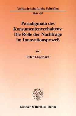 Paradigmata des Konsumentenverhaltens: Die Rolle der Nachfrage im Innovationsprozeß. von Engelhard,  Peter