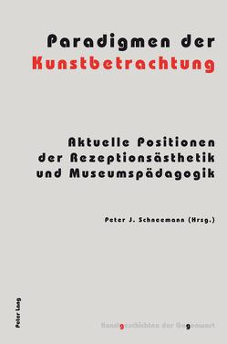 Paradigmen der Kunstbetrachtung von Schneemann,  Peter