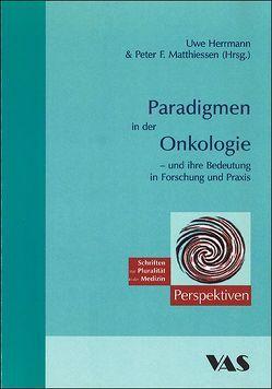 Paradigmen in der Onkologie und ihre Bedeutung in Forschung und Praxis von Herrmann,  Uwe, Matthiessen,  Peter F