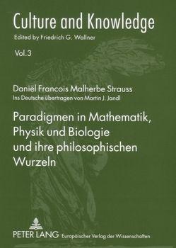 Paradigmen in Mathematik, Physik und Biologie und ihre philosophischen Wurzeln von Strauss,  Daniel F. M.
