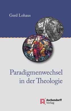 Paradigmenwechsel in der Theologie von Lohaus,  Gerd