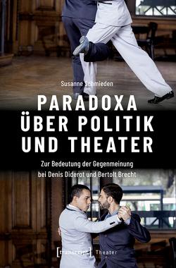 Paradoxa über Politik und Theater von Schmieden,  Susanne