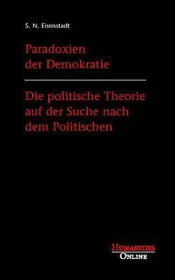 Paradoxien der Demokratie – Die politische Theorie auf der Suche nach dem Politischen von Eisenstadt,  Shmuel N., Opolka,  Uwe